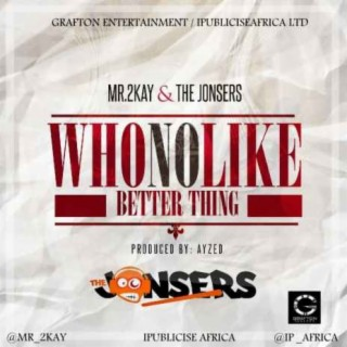 Who No Like Better Thing - Boomplay