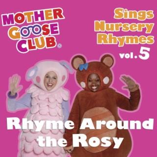 Mother Goose Club Sings Nursery Rhymes Vol. 5: Rhyme Around the Rosy - Boomplay
