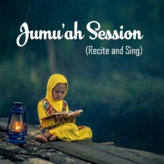 Jumu'ah Session (Recite and Sing) - Boomplay