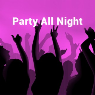 Party All Night - Boomplay