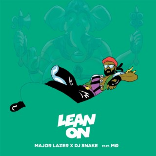 Lean On (feat. MØ & DJ Snake) - Boomplay