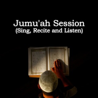 Jumu'ah Session (Sing, Recite and Listen) - Boomplay
