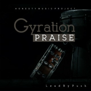 Gyration Praise - Boomplay