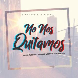 No Nos Quitamos (feat. Aldo La Melodia Futuristica) - Boomplay