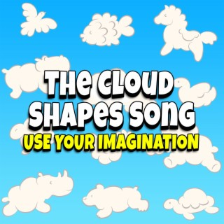 The Cloud Shapes Song - Use Your Imagination! - Boomplay