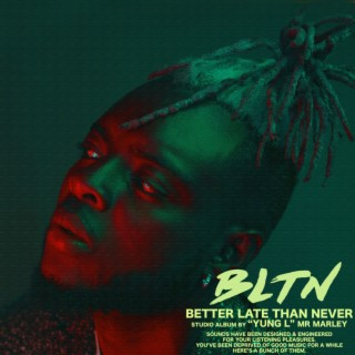 Better Late Than Never (BLTN) - Boomplay