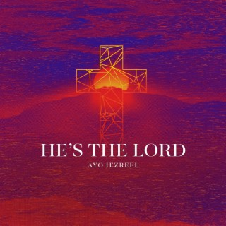He's the Lord - Boomplay