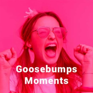 Goosebumps Moments - Boomplay