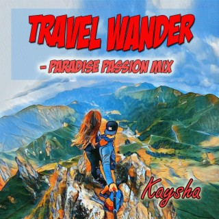 Travel Wander (Paradise Passion Mix) - Boomplay