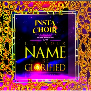 Instachoir : The King's Choir / Let Your Name Be Glorified. - Boomplay