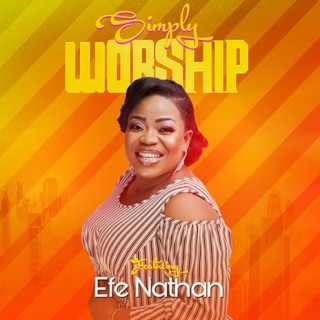 Simply Worship - Featuring Efe Nathan - Boomplay