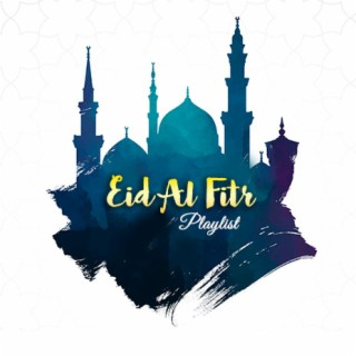 Eid Al Fitr Playlist - Boomplay