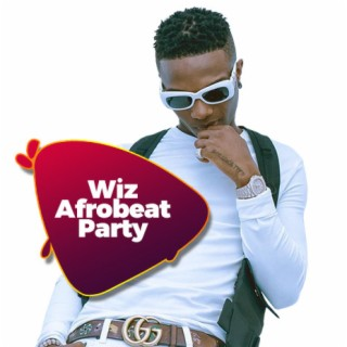 Wiz Afrobeat Party - Boomplay