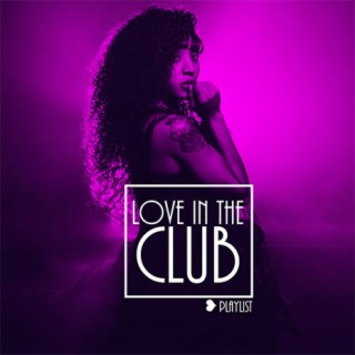 Love In The Club - Boomplay