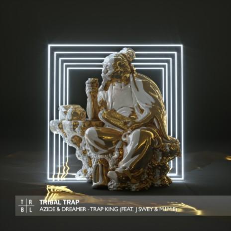 Trap King ft. Dreamer, M.I.M.E & J Swey