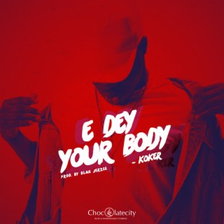 E Dey Your Body - Boomplay