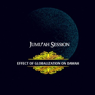 Jumu'ah Session (Effects Of Globalization On Dawah) - Boomplay