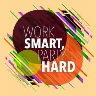 Work Smart, Party Hard - Boomplay