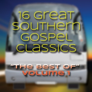 16 Great Southern Gospel Classics: The Best of Volume 1 - Boomplay