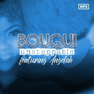 BOUQUI Unstoppable - Boomplay