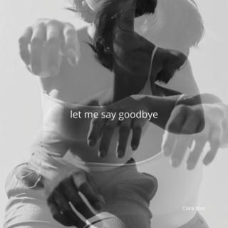 Let Me Say Goodbye - Boomplay