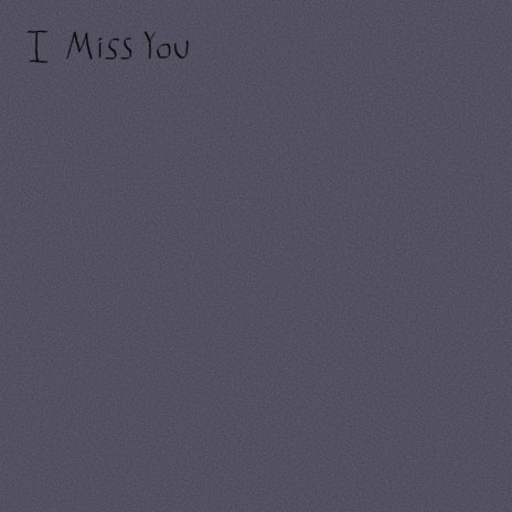 I Miss You-Boomplay Music