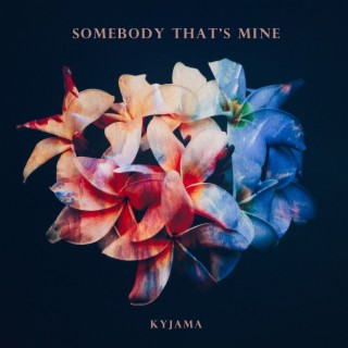 Somebody That's Mine - Boomplay