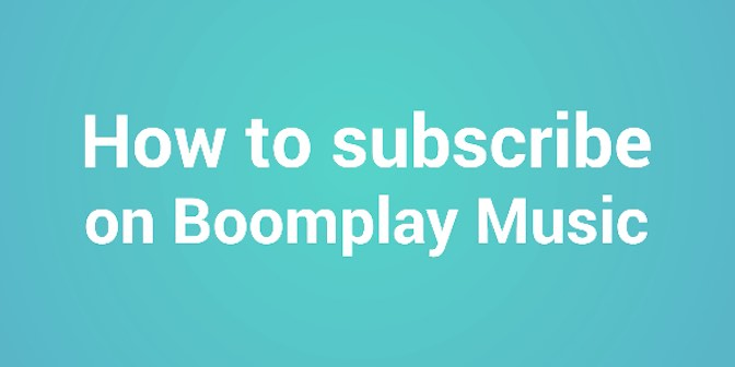 How To Subscribe - Boomplay