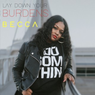 Lay Down Your Burdens - Boomplay