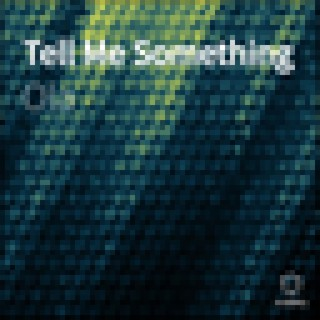Tell Me Something - Boomplay