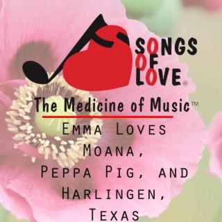 Emma Loves Moana, Peppa Pig, and Harlingen, Texas
