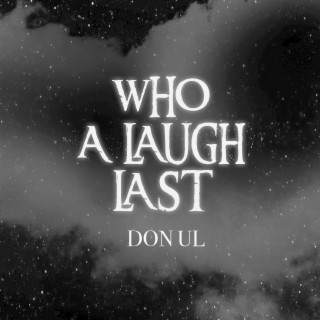 Who a Laugh Last - Boomplay