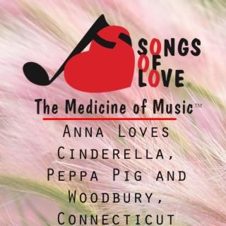 Anna Loves Cinderella, Peppa Pig and Woodbury, Connecticut
