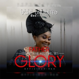 Father Receive All The Glory - Listen on Boomplay For Free