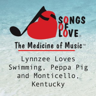 Lynnzee Loves Swimming, Peppa Pig and Monticello, Kentucky