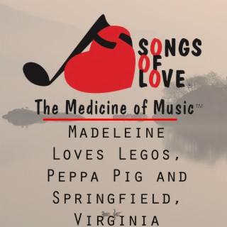 Madeleine Loves Legos, Peppa Pig and Springfield, Virginia