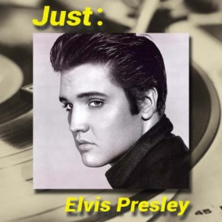 Just:Elvis Presley - Boomplay