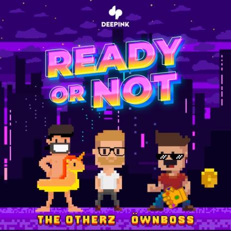 Ready or Not ft. Öwnboss
