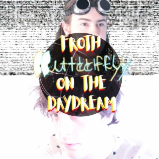Froth on the Daydream - Boomplay