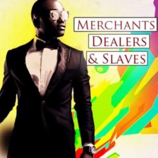 Merchants, Dealers & Slaves - Boomplay