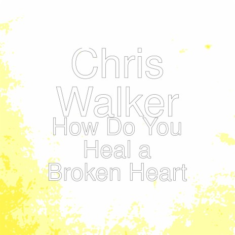 How Do You Heal a Broken Heart-Boomplay Music