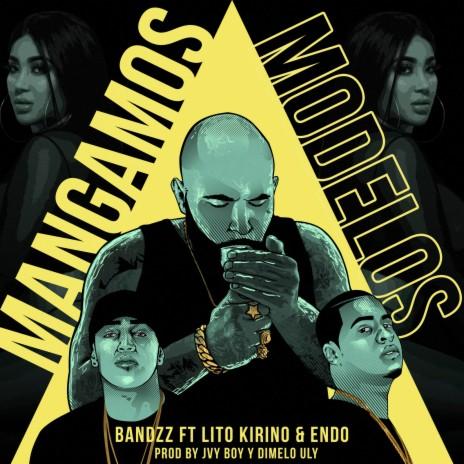 Mangamos Modelos ft. Lito Kirino & Endo-Boomplay Music