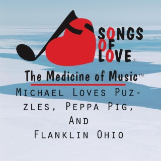 Michael Loves Puzzles, Peppa Pig, and Flanklin Ohio