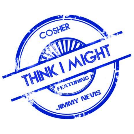 Think I Might ft. Jimmy Nevis