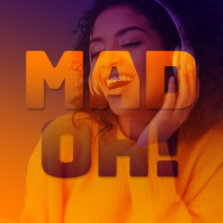 MAD OH! - Boomplay