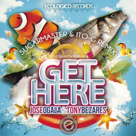 Get Here (Sugarmaster, Ito-G Radio Remix) ft. Tony Bezares & Sharon Romine-Boomplay Music