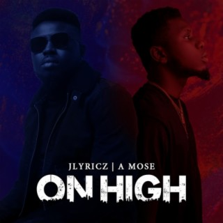 On High (feat. A Mose) - Boomplay
