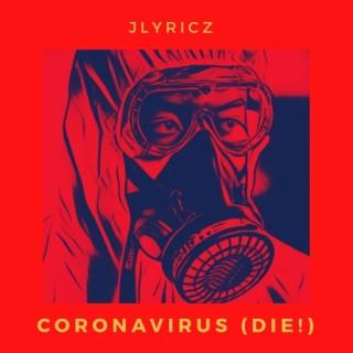 Coronavirus (Die!) - Boomplay