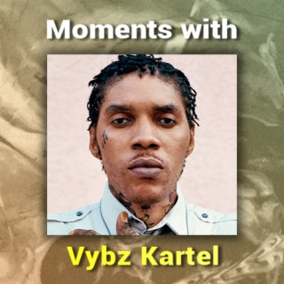 Moments with Vybz Kartel - Boomplay