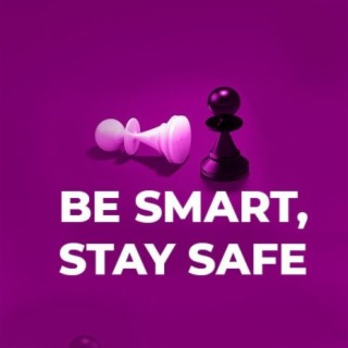Be Smart, Stay Safe - Boomplay